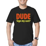 Dude Sign My Cast? Black T-Shirt T-Shirt