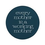 "Every mother is a working mother 3.5"" Button"