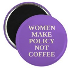 Women make policy not coffee Magnet