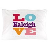 I Love Kaleigh Pillow Case