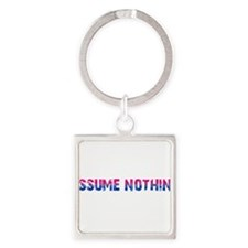 Assume Nothing Square Keychain