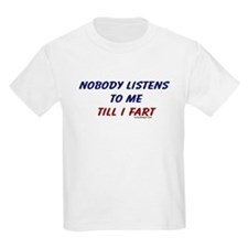 Nobody listens to me till I f Kids T-Shirt