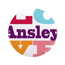 """I Love Ansley 3.5"""" Button"""