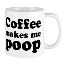 coffee makes me poop Small Mugs