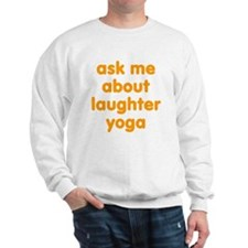 Ask me about Laughter Yoga Sweatshirt