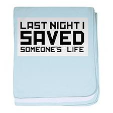 Last Night I Saved Someone's Life baby blanket