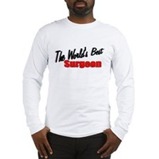 """The World's Best Surgeon"" Long Sleeve T-Shirt"