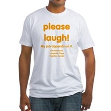 Please laugh Shirt