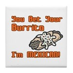 You Bet Your Burrito I'm Mexican! Tile Coaster