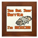 You Bet Your Burrito I'm Mexican! Framed Tile