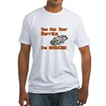 You Bet Your Burrito I'm Mexican! Fitted T-Shirt