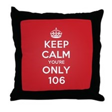 K C Youre Only 106 Throw Pillow