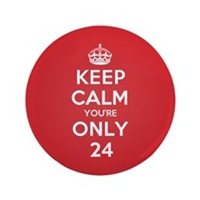 "K C Youre Only 24 3.5"" Button (100 pack)"