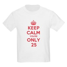 K C Youre Only 25 T-Shirt