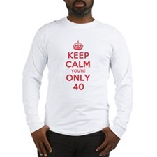 K C Youre Only 40 Long Sleeve T-Shirt