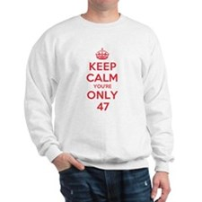 K C Youre Only 47 Sweatshirt