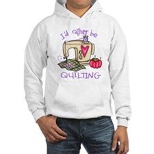 I'd Rather Be Quilting Hoodie Sweatshirt