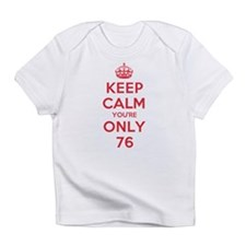 K C Youre Only 76 Infant T-Shirt