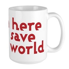 I'm here to save the world Coffee Mug