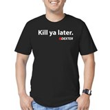 Kill ya later - Dexter T