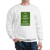 Keep Calm and Play Soccer Sweatshirt