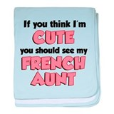 Think Im Cute French Aunt baby blanket