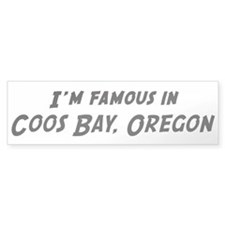 Famous in Coos Bay Bumper Bumper Sticker