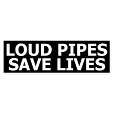 Loud Pipes Save Lives Bumper Bumper Sticker