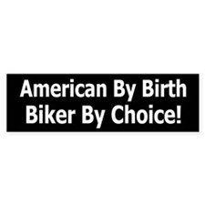 American by Birth Biker by Choice Bumper Bumper Sticker