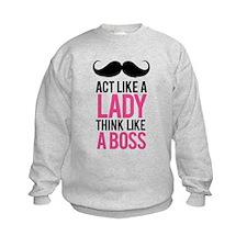 Act like a lady think like a boss Sweatshirt