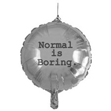 Normal is Boring Balloon