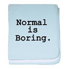 Normal is Boring baby blanket