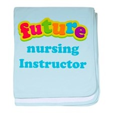Future Nursing Instructor baby blanket