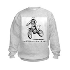 Rather be playing inthe dirt with motorbike Sweatshirt