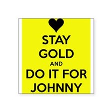 Stay Gold and Do it for Johnny Sticker