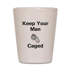 Keep Your Man Caged Shot Glass