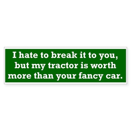 My tractor's worth... Bumper Sticker