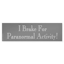 I Brake for Paranormal... Bumper Bumper Sticker