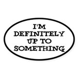 I'm Definitely Up To Something Kids Decal
