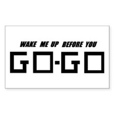 Wake Me Up Before You GO-GO Rectangle Decal