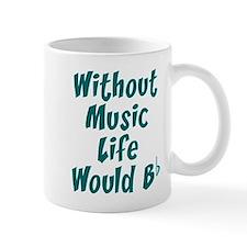 Without Music Life Would Bb Glass Mugs