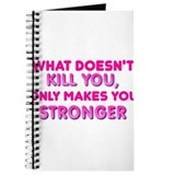 What doesnt kill you only makes you stronger Journ