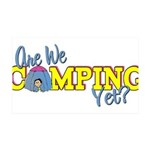 Are We Camping Yet? 35x21 Wall Decal