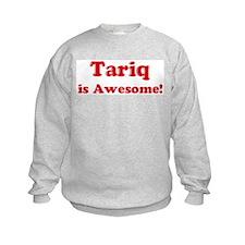 Tariq is Awesome Sweatshirt