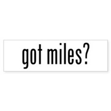 got miles? Bumper Bumper Sticker