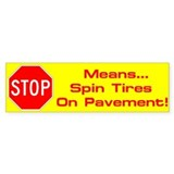 Bumper Sticker - Spin Tires On Pavement