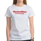 Maximillian is Awesome Tee