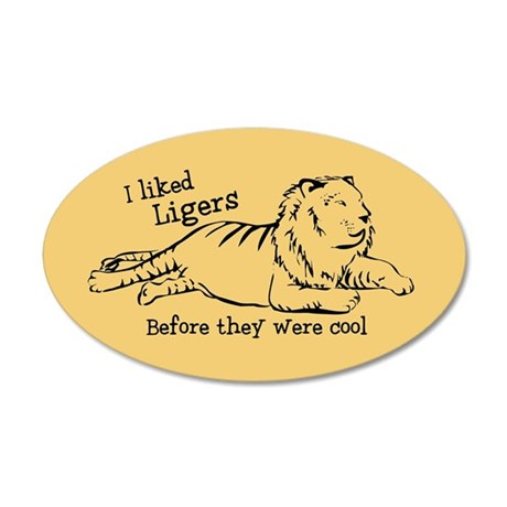 I Liked Ligers Before They Were Cool 20x12 Oval Wa