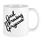 Good Morning Gorgeous! Small Mugs