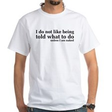 I Don't Like Being Told What To Do Shirt